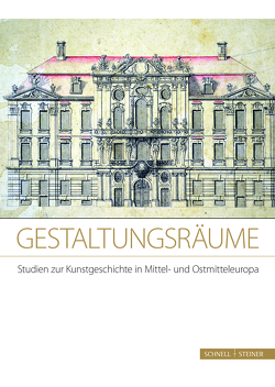 Gestaltungsräume. Studien zur Kunstgeschichte in Mittel- und Ostmitteleuropa von Kimmig-Völkner,  Susanne, Pluharová-Grigiene,  Eva, Wenzel,  Kai