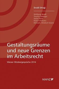 Gestaltungsräume und neue Grenzen im Arbeitsrecht von Brodil,  Wolfgang
