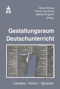 Gestaltungsraum Deutschunterricht von Engelns,  Markus, von Brand,  Tilman, Wrobel,  Dieter