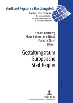 Gestaltungsraum Europäische StadtRegion von Bornberg,  Renate, Habermann-Nieße,  Klaus, Zibell,  Barbara