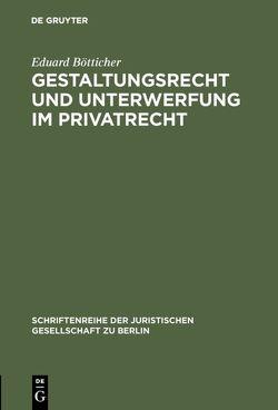 Gestaltungsrecht und Unterwerfung im Privatrecht von Bötticher,  Eduard