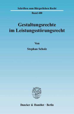 Gestaltungsrechte im Leistungsstörungsrecht. von Scholz,  Stephan
