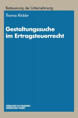 Gestaltungssuche im Ertragsteuerrecht von Rödder,  Thomas