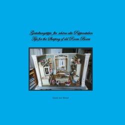 Gestaltungstipps für schöne alte Puppenstuben/ Tips for Shaping of old Room Boxes von Wissel,  Gisela von