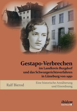 Gestapo-Verbrechen im Landkreis Burgdorf und das Schwurgerichtsverfahren in Lüneburg von 1950 von Bierod,  Ralf
