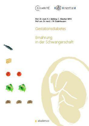 Gestationsdiabetes. Ernährung in der Schwangerschaft von Bühling,  Kai J, Dudenhausen,  Joachim W., Wäscher,  Cornelia