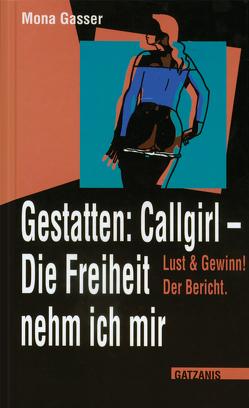 Gestatten Callgirl: Die Freiheit nehm ich mir! von Gasser,  Mona