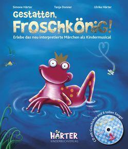 GESTATTEN, FROSCHKÖNIG! (Buch mit Noten, Rezept und CD) von Donner,  Tanja, Haerter,  Ulrike, Härter,  Simone