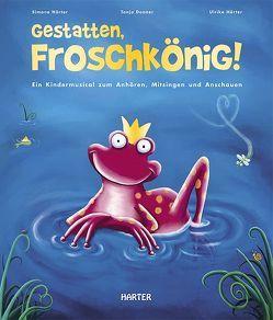 Gestatten, Froschkönig! von Donner,  Tanja, Haerter,  Ulrike, Härter,  Simone, Stavenhagen,  Fritz