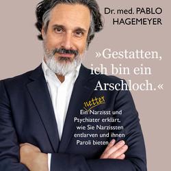 »Gestatten, ich bin ein Arschloch.« von Dr. med. Hagemeyer,  Pablo, Hinz,  Matthias