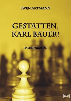 Gestatten, Karl Bauer! von Artmann,  Swen