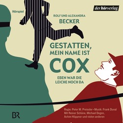 Gestatten, mein Name ist Cox von Becker,  Alexandra, Becker,  Rolf A., Degen,  Michael, Duval,  Frank, Habeck,  Michael, Hoeppner,  Achim, Leipnitz,  Harald, Preissler,  Peter M.
