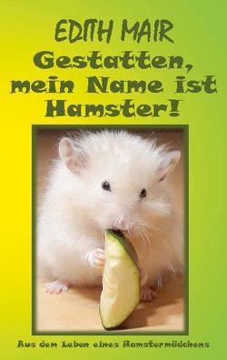 Gestatten, mein Name ist Hamster! von Mair,  Edith