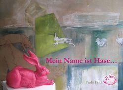 Gestatten – mein Name ist Hase von Bludschun,  Alfred, Feld,  Frida