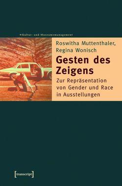 Gesten des Zeigens von Muttenthaler,  Roswitha, Wonisch,  Regina
