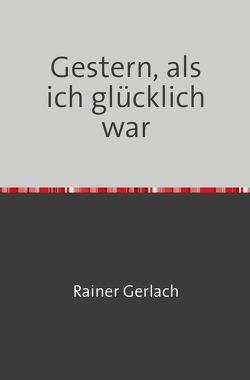 Gestern, als ich glücklich war von Gerlach,  Rainer