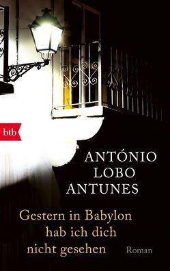 Gestern in Babylon hab ich dich nicht gesehen von Lobo Antunes,  António, Meyer-Minnemann,  Maralde