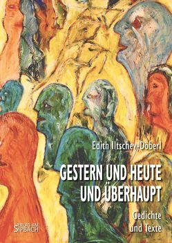 Gestern und heute und überhaupt von Iltschev-Döberl,  Edith