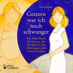 Gestern war ich noch schwanger – Ein Bilderbuch für Frauen, die ihr Kind in der Schwangerschaft verloren haben von Schäufler,  Nicole