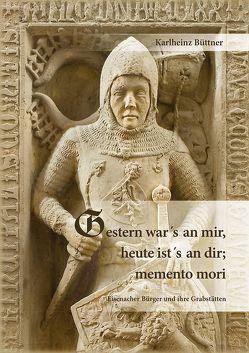 Gestern war´s an mir, heute ist´s an dir; memento mori von Büttner,  Karlheinz