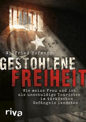 Gestohlene Freiheit von Hofmann,  Wilfried