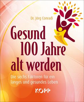 Gesund 100 Jahre alt werden von Conradi,  Jörg