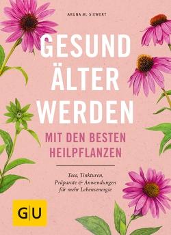 Gesund älter werden mit den besten Heilpflanzen von Siewert,  Aruna M.
