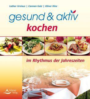 gesund & aktiv kochen von Golz,  Carmen, Hinz,  Oliver, Ursinus,  Lothar