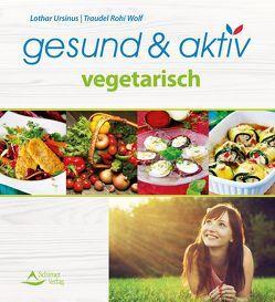 gesund & aktiv vegetarisch von Ursinus,  Lothar/Wolf,  Traudel Rohi