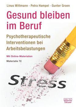 Gesund bleiben im Beruf: Psychotherapeutische Interventionen bei Arbeitsbelastungen von Groen,  Gunter, Hampel,  Petra, Wittmann,  Linus