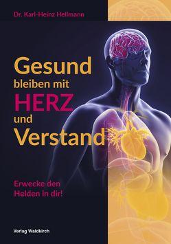 Gesund bleiben mit HERZ und Verstand von Hellmann,  Karl-Heinz
