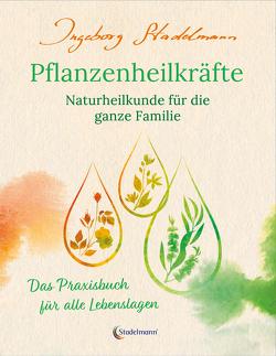 Gesund bleiben mit Pflanzenheilkräften von Stadelmann,  Ingeborg