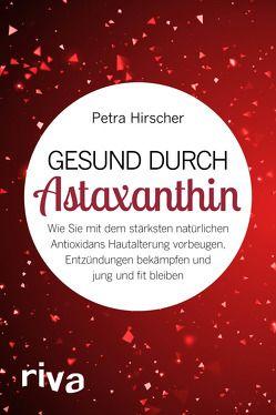 Gesund durch Astaxanthin von Hirscher,  Petra