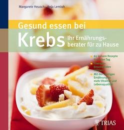 Gesund essen bei Krebs – Ihr Ernährungsberater für zu Hause von Heusch,  Margarete Agnes, Lemloh,  Anja