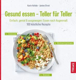 Gesund essen – Teller für Teller von Ehret,  Janine, Hofele,  Karin