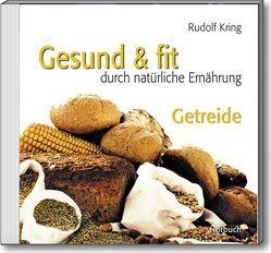 Gesund & fit – Getreide von Kring,  Rudolf