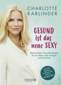 Gesund ist das neue Sexy von Karlinder,  Charlotte