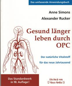 Gesund länger leben durch OPC von Rucker,  Alexander, Simons,  Anne
