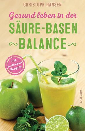 Gesund leben in der Säure-Basen-Balance. Mit zahlreichen Rezepten von Hansen,  Christoph