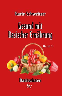 Gesund mit basischer Ernährung Band 1 von Schweitzer,  Karin