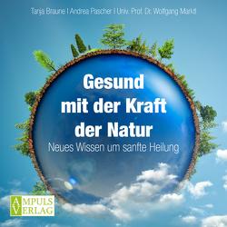 Gesund mit der Kraft der Natur von Braune,  Tanja, Marktl,  Wolfgang, Pascher,  Andrea