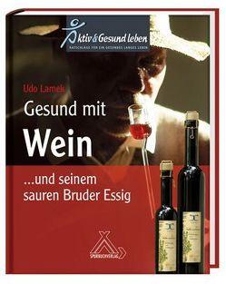 Gesund mit Wein… und seinem sauren Bruder Essig von Lamek,  Udo