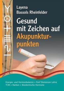 Gesund mit Zeichen auf Akupunkturpunkten von Bassols Rheinfelder,  Layena