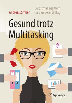 Gesund trotz Multitasking von Zimber,  Andreas
