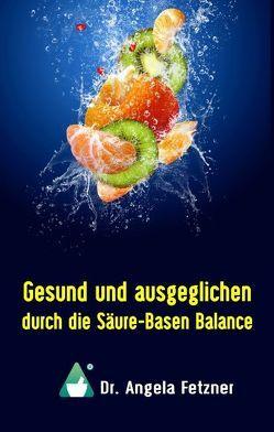 Gesund und ausgeglichen durch die Säure-Basen Balance von Fetzner,  Angela