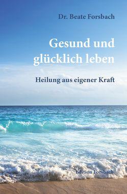 Gesund und glücklich leben von Forsbach,  Beate