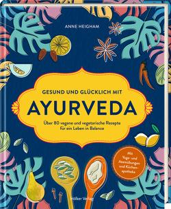 Gesund und glücklich mit Ayurveda von Heigham,  Anne