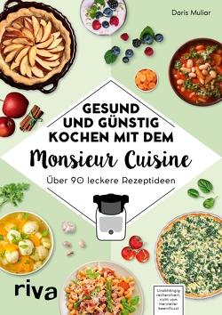 Gesund und günstig kochen mit dem Monsieur Cuisine von Muliar,  Doris
