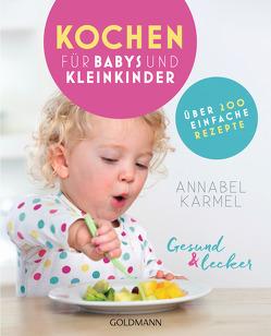 Gesund und lecker: Kochen für Babys und Kleinkinder von Karmel,  Annabel, Zelisko,  Gabriele