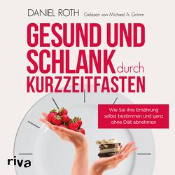 Gesund und schlank durch Kurzzeitfasten von Grimm,  Michael A., Roth,  Daniel